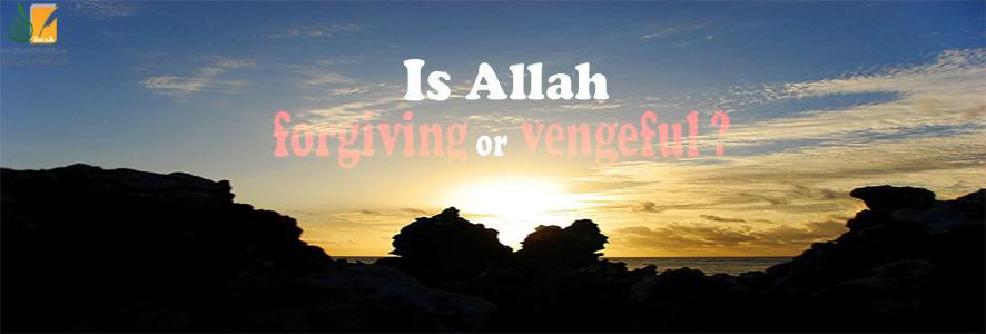 Is Allah Forgiving or Revengeful?